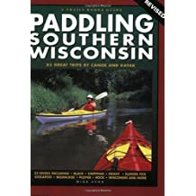 Paddling Southern Wisconsin: 83 Great Trips by Canoe and Kayak, 2nd Revised Edition (Trails Books Guide) by Mike Svob (2004-08-30)