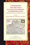 Citizenship and Identity in a Multinational Commonwealth : Poland-Lithuania in Context, 1550-1772, Friedrich, Karin, 9004169830