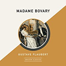 Madame Bovary (AmazonClassics Edition) Audiobook by Gustave Flaubert Narrated by Michael Page
