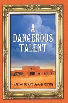 A Dangerous Talent (An Alix London Mystery Book 1) by [Elkins, Charlotte, Elkins, Aaron]