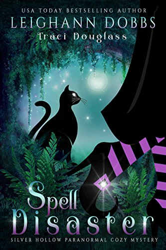 Spell Disaster (Silver Hollow Paranormal Cozy Mystery Series Book 2) by [Dobbs, Leighann, Douglass, Traci]