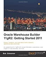 Oracle Warehouse Builder 11g R2: Getting Started 2011 Front Cover