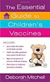The Essential Guide to Children's Vaccines, Deborah Mitchell, 1250002192