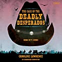 The Case of the Deadly Desperados: Western Mysteries, Book One Audiobook by Caroline Lawrence Narrated by T. Sands