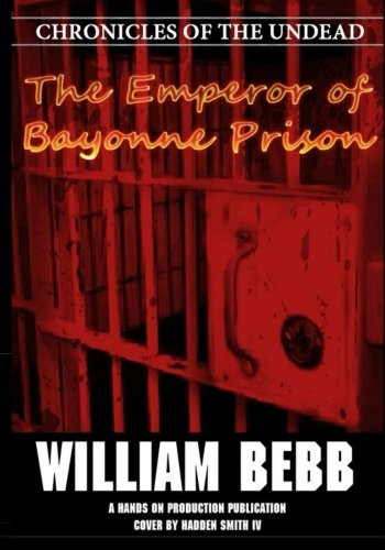 The Emperor of Bayonne Prison: Chronicles of the Undead (Volume 1)