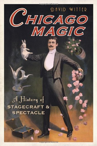 Chicago Magic:: A History of Stagecraft and Spectacle