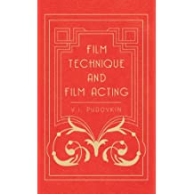 Film Technique and Film Acting - The Cinema Writings of V.I. Pudovkin