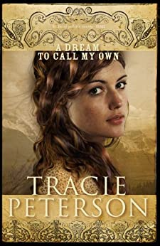 A Dream to Call My Own (Brides of Gallatin County Book #3) by [Peterson, Tracie]