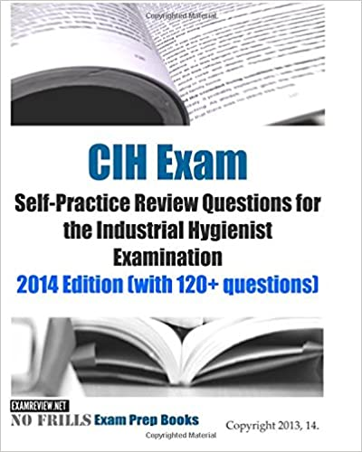 CIH Exam Self-Practice Review Questions for the Industrial Hygienist ...