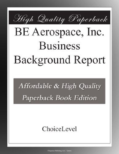 Be Aerospace  Inc  Business Background Report