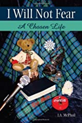 I Will Not Fear: A Chosen Life by J. A. McPhail (2013-11-19) Paperback