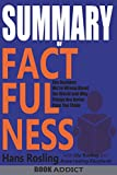 #1: SUMMARY Of Factfulness: Ten Reasons We're Wrong About the World--and Why Things Are Better Than You Think By Hans Rosling