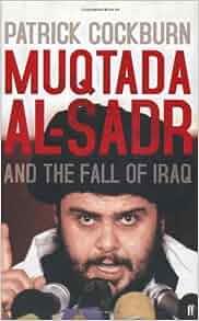 MUQTADA AL-SADR And The Fall Of Iraq: COCKBURN Patrick ...