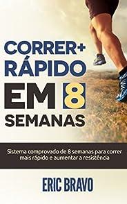 Como correr mais rápido em 8 semanas: Sistema comprovado de 8 semanas para correr mais rápido e aumentar a res