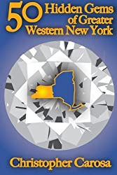 50 Hidden Gems of Greater Western New York: A handbook for those too proud to believe