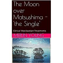 The Moon over Matsushima - 'the Single': Clinical Moxibustion Treatments
