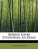 Robert Louis Stevenson an Essay, Leslie Stephen, 1115107267