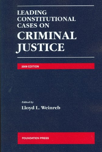 Leading Constitutional Cases on Criminal Justice, 2009 Edition