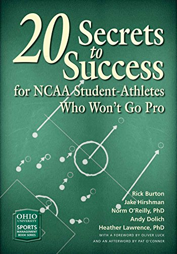 20 Secrets to Success for NCAA Student-Athletes Who Won't Go Pro (Ohio University Sport Management Series)