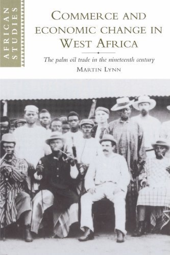 Commerce and Economic Change in West Africa: The Palm Oil Trade in the Nineteenth Century (African Studies) by Martin Lynn - Gardens Palm Mall West