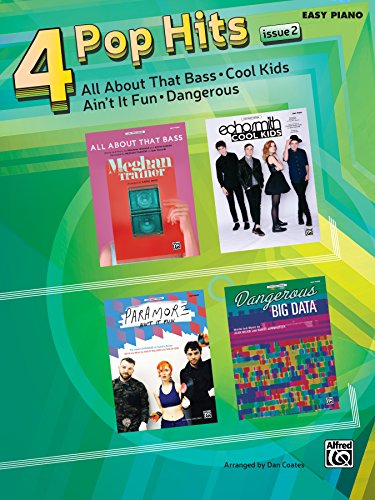 4 Pop Hits: Issue 2 for Easy Piano: All About That Bass * Cool Kids * Ain't It Fun * Dangerous (Pop Hits for Piano) (Am Piano)