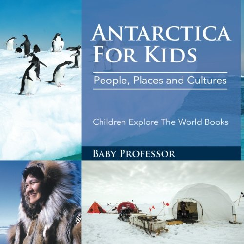 Antarctica For Kids: People, Places and Cultures - Children Explore