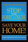 Stop The Foreclosure Save Your Home!: 10 Steps to Snatching Your Home From Foreclosure!