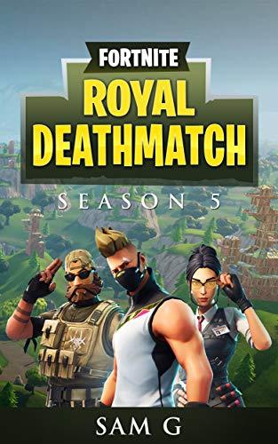 Fortnite Royal Deathmatch: Season 5 (Fortnite Trilogy Book 1)