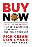 Buy Now: Creative Marketing that Gets Customers to