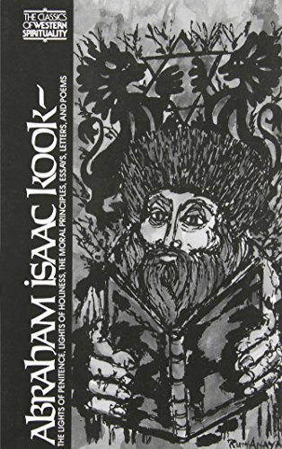 Abraham Isaac Kook: The Lights of Penitence, the Moral Principles, Lights of Holiness, Essays, Letters, and Poems (Classics of Western Spirituality)