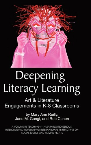 Deepening Literacy Learning: Art and Literature Engagements in K-8 Classrooms (Hc) (Teaching-Learning Indigenous, Interc