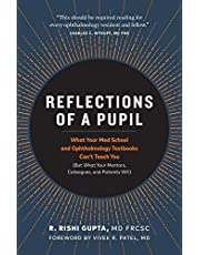Reflections of a Pupil: What Your Med School and Ophthalmology Textbooks Can't Teach You (But What Your Mentors, Colleagues and Patients Will)
