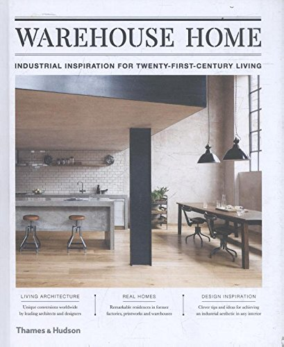 Warehouse Home: Industrial Inspiration for Twenty-First-Century - Sophie Bush