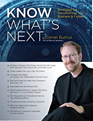 Know What's Next Magazine 2013: Strategies for Transforming Your Business and Future (Know What's Next Magazine by Daniel Burrus Book 4)