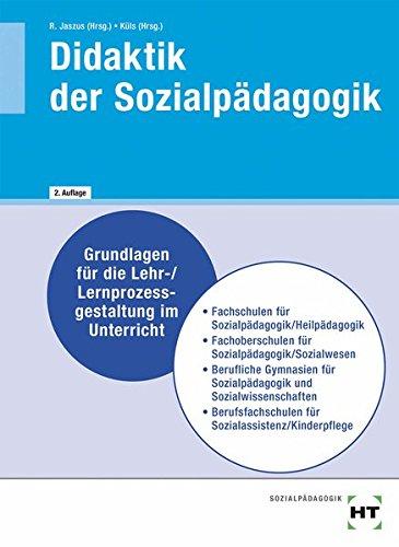 Didaktik der Sozialpädagogik: Grundlagen für die Lehr-/Lernprozessgestaltung im Unterricht
