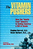 The Vitamin Pushers, Stephen J. Barrett and Victor Herbert, 0879759097