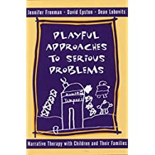 Playful Approaches To Serious Problems: Narrative Therapy With Children And Their Families