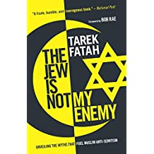 The Jew is Not My Enemy: Unveiling the Myths that Fuel Muslim Anti-Semitism