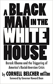 A Black Man in the White House: Barack Obama and the Triggering of America's Racial-Aversion Crisis