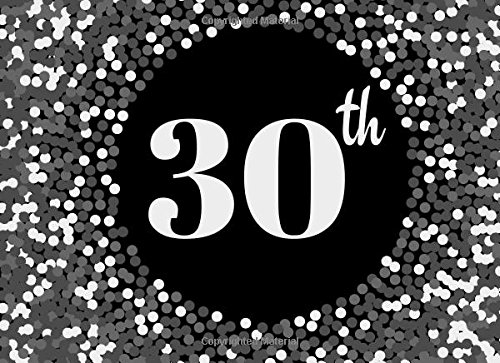 30th: Grey Cover Design 30, Thirtieth, Birthday, Wedding Anniversary Party Guest Book. Free Layout Message Book For Family and Friends To Write in, ... size (Celebration Guest Books) (Volume 33) pdf epub