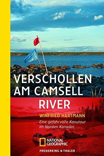 Verschollen am Camsell River: Ein gefahrvolle Kanutour im Norden Kanadas (National Geographic Taschenbücher)