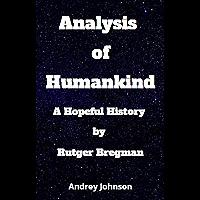 Analysis of Humankind: A Hopeful History by Rutger Bregman (English Edition)