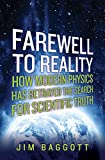Farewell to Reality: How Modern Physics Has Betrayed the Search for Scientific Truth