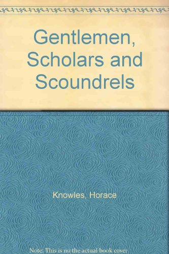 Gentlemen, Scholars And Scoundrels by Horace Knowles