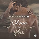 Close to You: Sunshine and Happiness, Book 3 | Skylar M. Cates