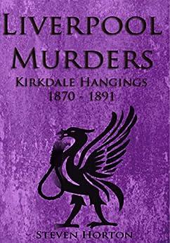 Liverpool Murders - Kirkdale Hangings 1870-1891 by [Horton, Steven]