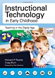 Instructional Technology in Early Childhood, Howard P. Parette and Craig Blum, 1598572458