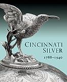 Cincinnati Silver: 1788-1940, Amy M. Dehan, 1907804110