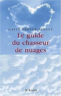 Le Guide Du Chasseur De Nuages Gavin Pretor Pinney Babelio
