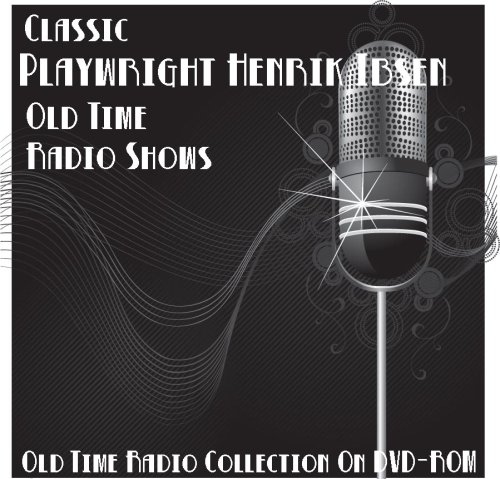 1 Classic Playwright Henrik Ibsen Old Time Radio Broadcasts on DVD (over 108 Minutes running time) (A Dolls House By Henrik Ibsen Summary)